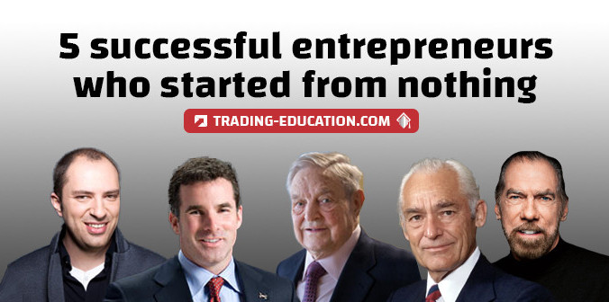 5 Successful Entrepreneurs Who Started with Nothing and What You Learn from Their Stories