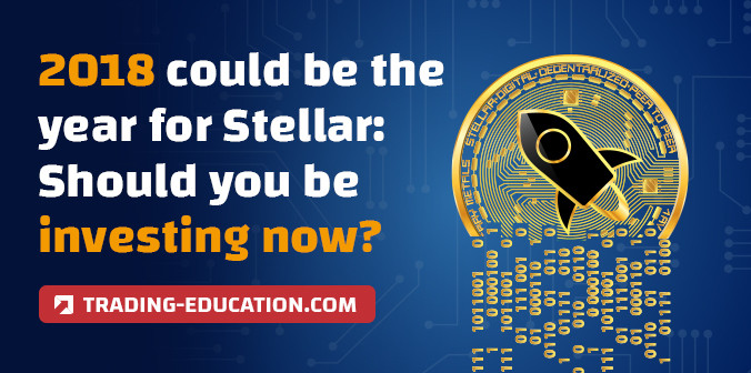 2018 Could Be the Year for Stellar: Should You Be Investing Now?