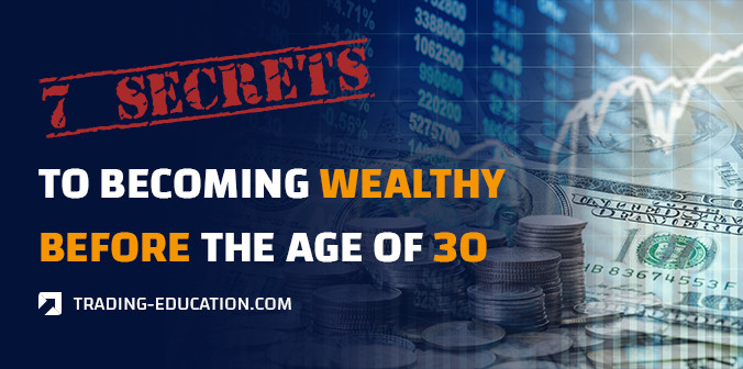 7 Secrets to Becoming Wealthy Before the Age of 30