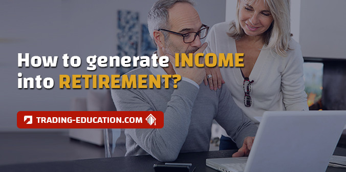 Learn How to Generate Income into Retirement