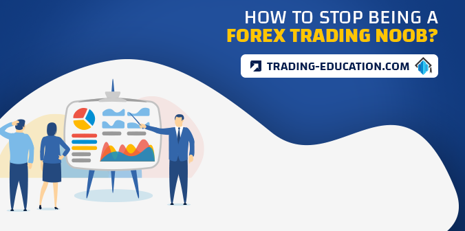 How to Stop Being a Forex Trading Noob