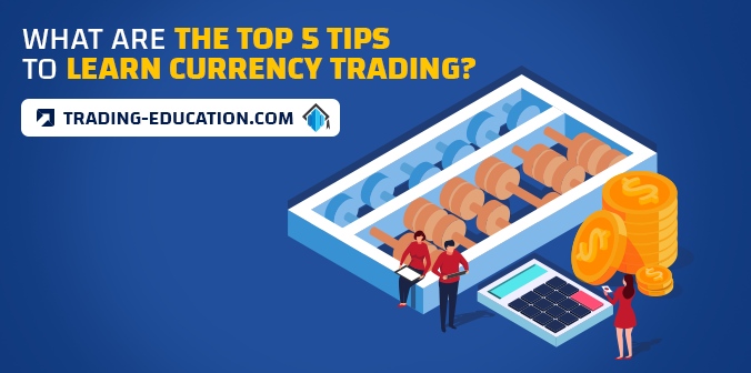 What Are the Top 5 Tips to Learn Currency Trading?