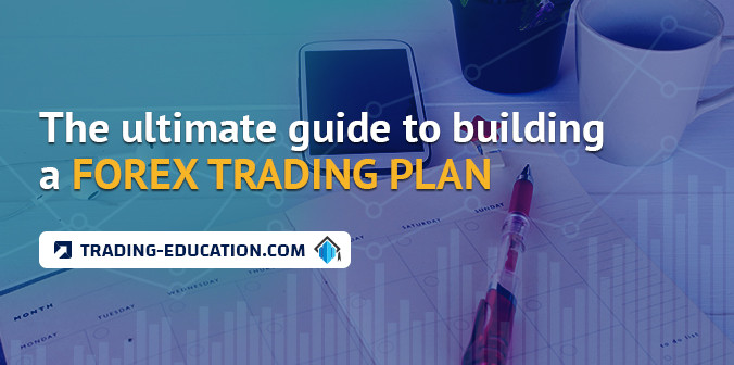 The Ultimate Guide to Building a Forex Trading Plan