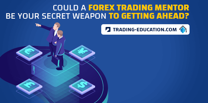 Could a Forex Trading Mentor be Your Secret Weapon to Getting Ahead?