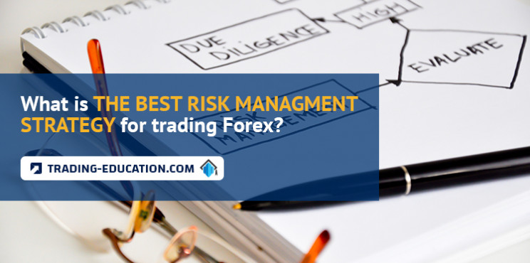 What is the Best Risk Management Strategy for Trading Forex?