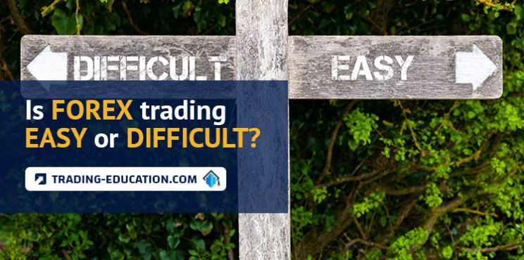 Is Forex Trading Easy or Difficult?