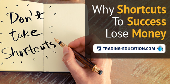 Why Looking for Shortcuts to Success Is Going to Lose You Money