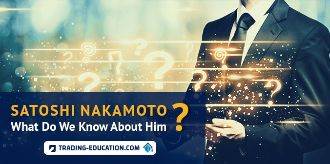 Satoshi Nakamoto: What Do We Know About Him?