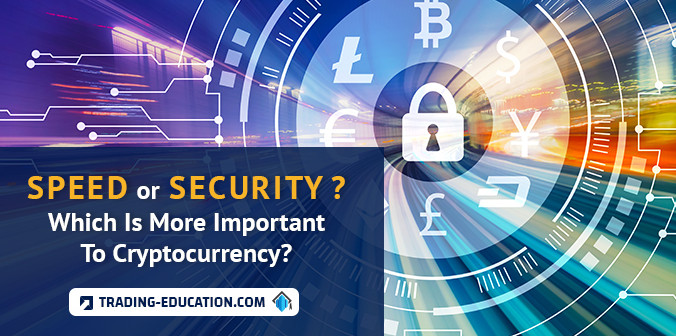 Speed Or Security? Which Is More Important To Cryptocurrency?