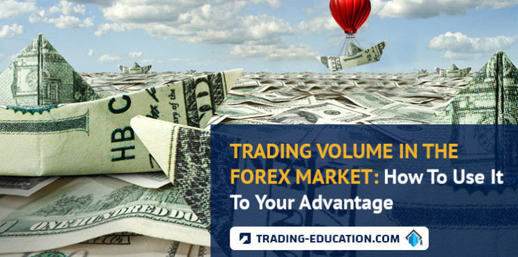 Trading Volume In The Forex Market: How To Use It To Your Advantage