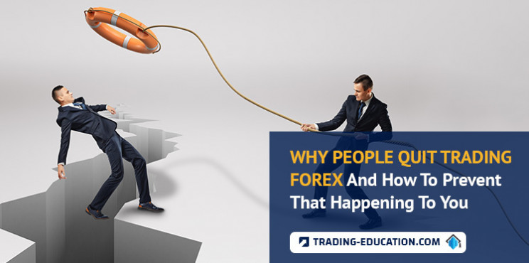 Why People Quit Trading Forex And How To Prevent That Happening To You