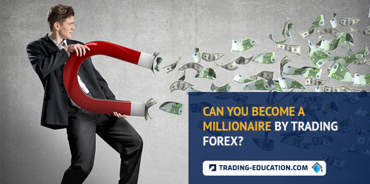 Can You Become A Millionaire By Trading Forex?
