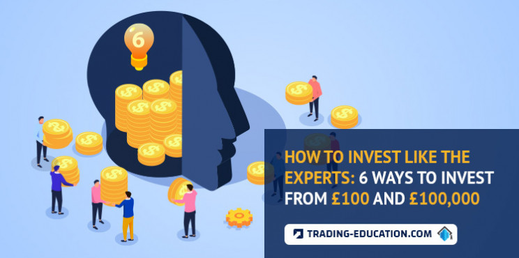 How to Invest Like An Expert: 6 Ways To Invest From £100 To £100,000