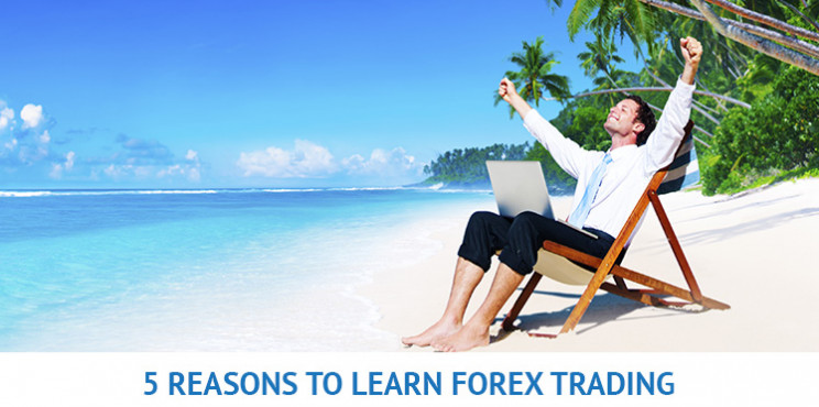 5 Reasons You Should Learn How to Trade Forex