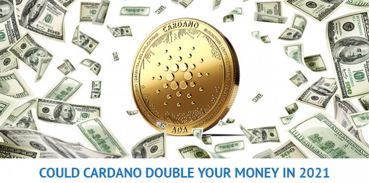 3 Reasons Why Cardano Could Double Your Money in 2021