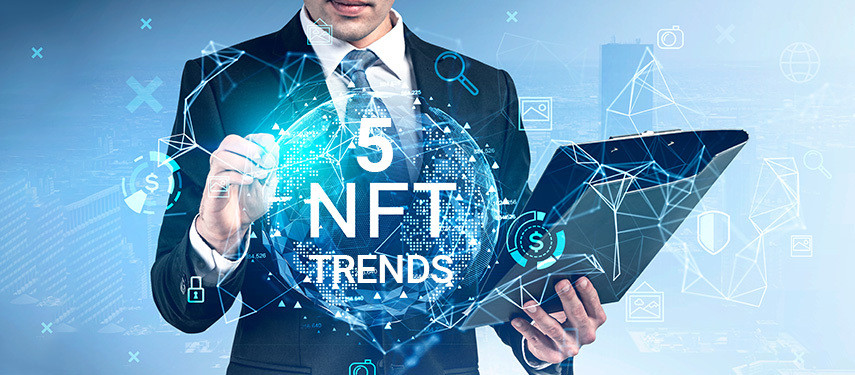Top 5 NFT Trends to Watch