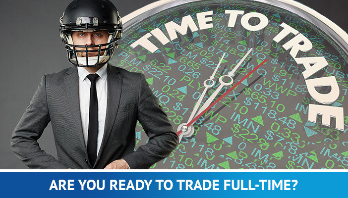 are you ready to trade full-time, time to trade