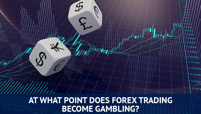 when forex trading becomes gambling