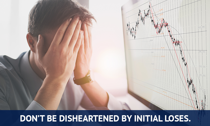don't be disheartened by initial loses