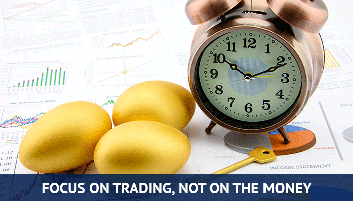 focus on trading not on the money