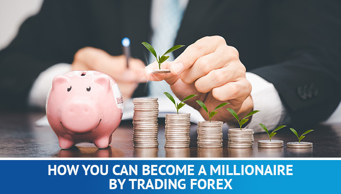 become a millionaire by trading forex