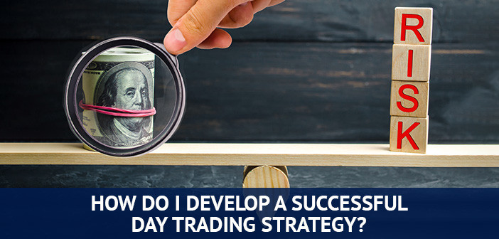 how to develop a successful day trading strategy