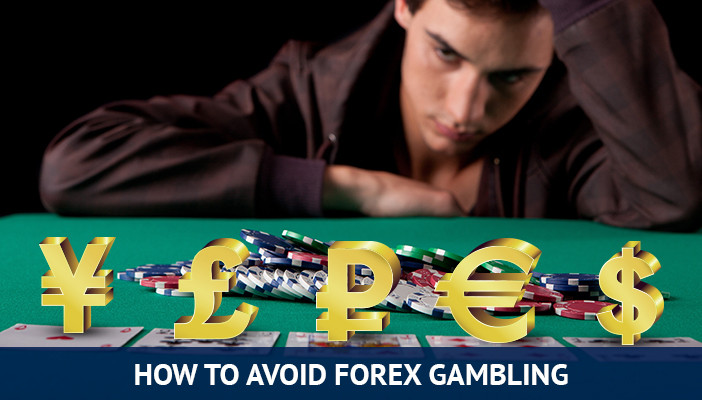 how to avoid forex gambling