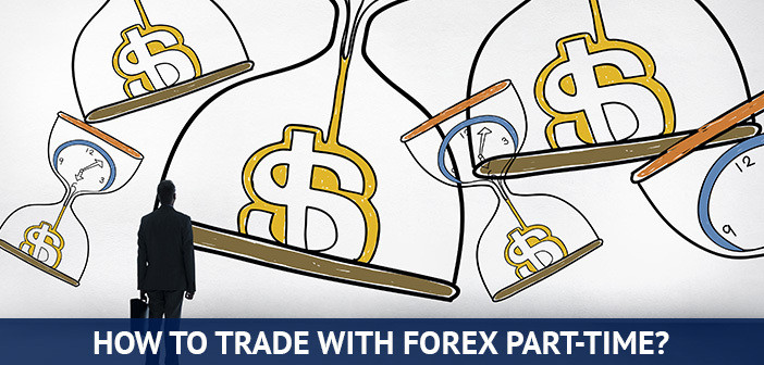 how to trade forex part time