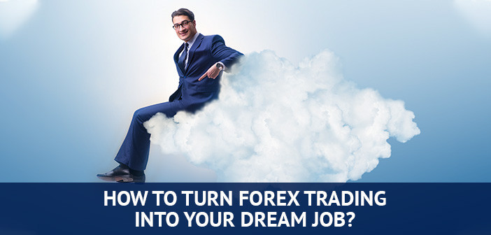 how to turn forex trading into a dream job