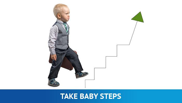 take baby steps