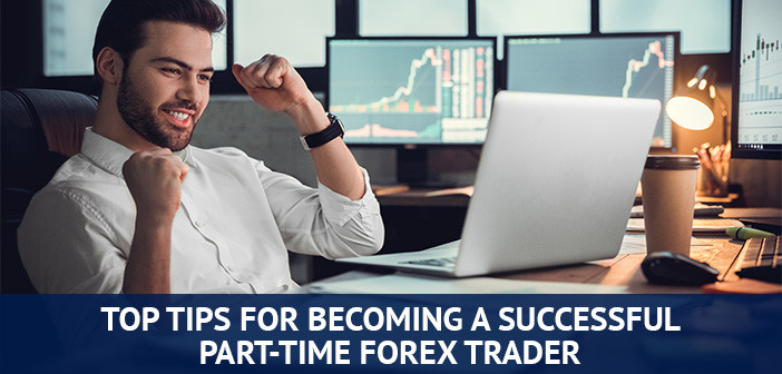 tips for becoming successful part time forex trader