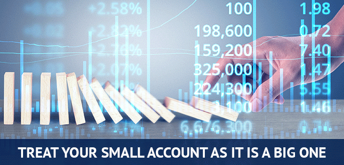treat your small account as a big one