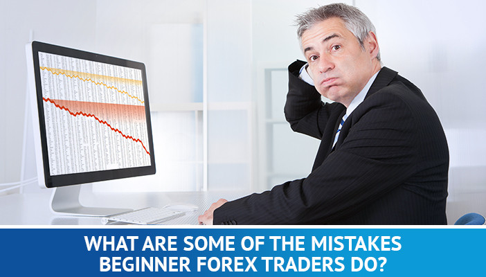 mistakes that beginner forex traders do