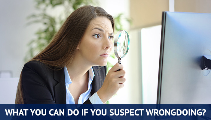 what you can do if you suspect wrongdoing