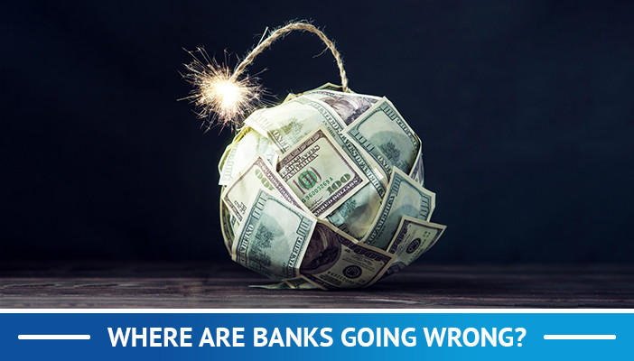 where are banks going wrong