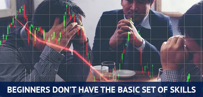 forex trading beginners do not have the basic set of skills