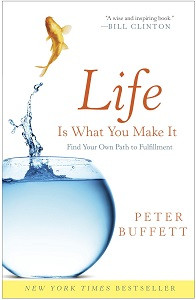 Life Is What You Make It: Find Your Own Path to Fulfillment by Peter Buffett