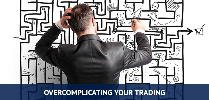 overcomplicating your trading can lead to bad trades