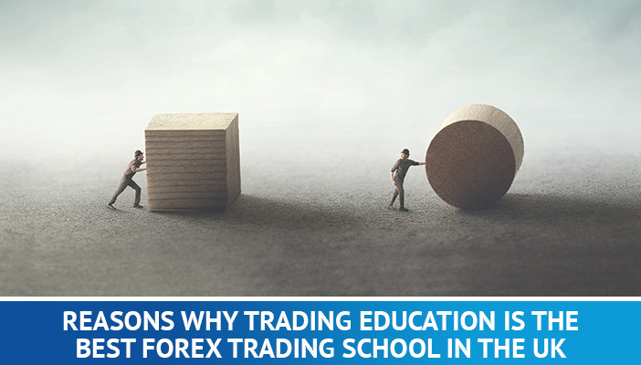 Reasons Why Trading Education is the Best Forex Trading School in the UK