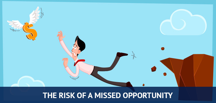 the risk of missed opportunity