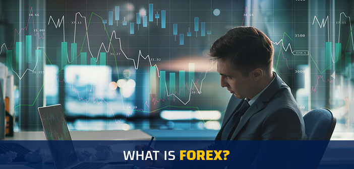 what is forex, what is currency trading