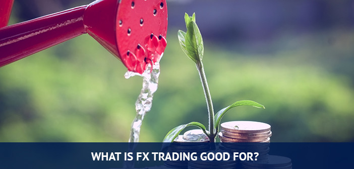 what is fx trading good for