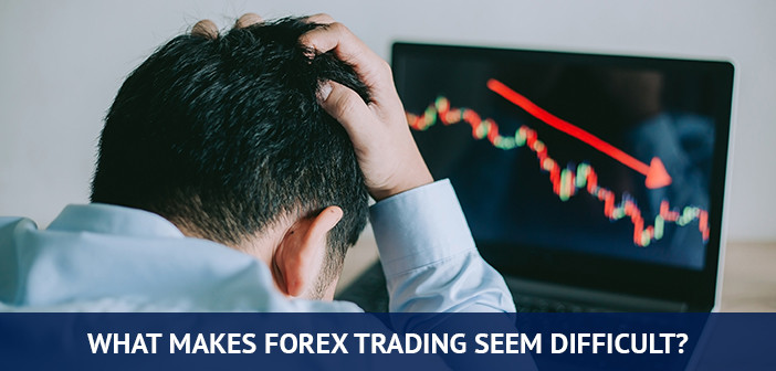 what makes forex trading seem difficult
